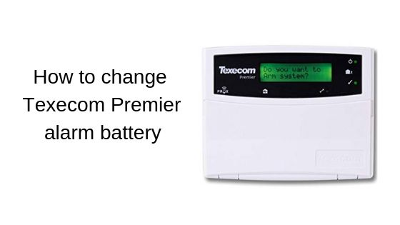 How to change Texecom Premier alarm battery