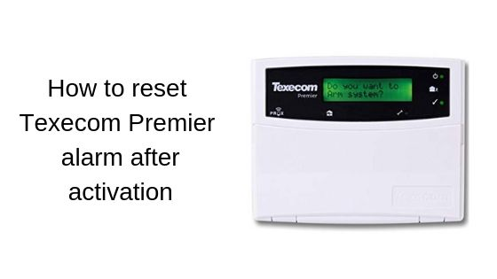 How to reset Texecom Premier alarm after activation