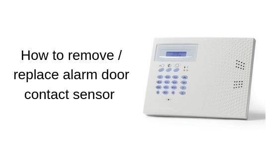 How to remove / replace alarm door contact sensor