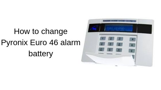 How to change Pyronix Euro 46 alarm battery