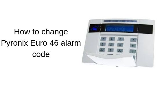 How to change Pyronix Euro 46 alarm code