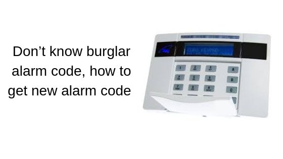 Don't know burglar alarm code, how to get new alarm code