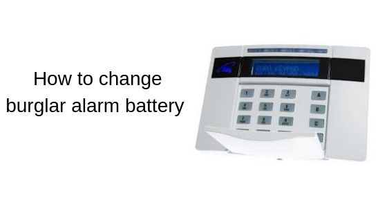 How to change a burglar alarm battery