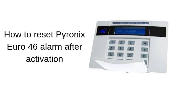 How to reset Pyronix Euro 46 alarm after activation